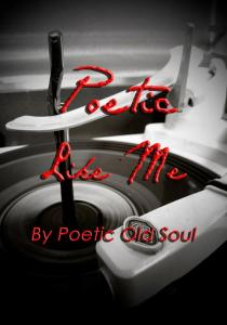Poetic Like Me by-Poetic Old Soul
