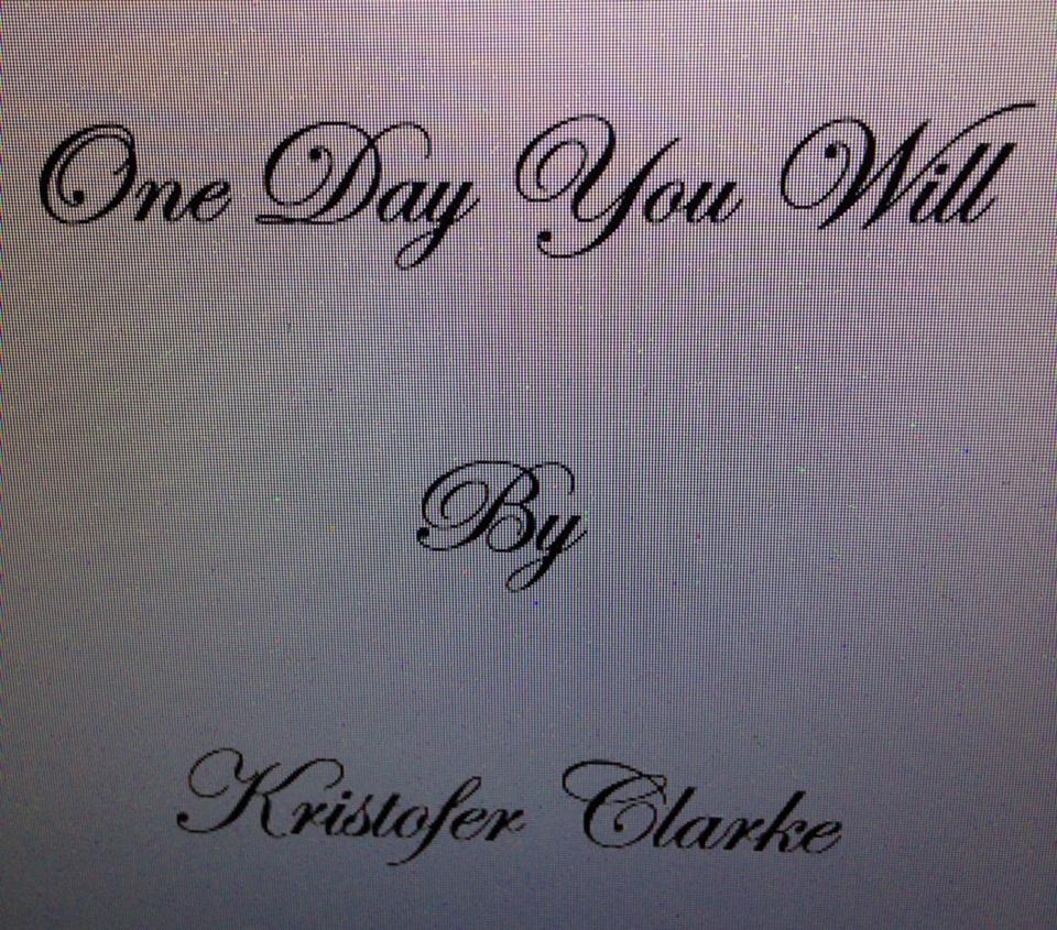One Day You Will by-Kristofer Clarke