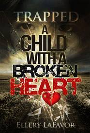 Trapped A Child With A Broken Heart by-Ellery LaFavor