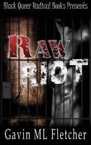 Raw Riot (Prison Politics) by-Gavin ML Fletcher