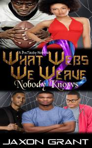 What Webs We Weave 2-Nobody Knows by Jaxon Grant