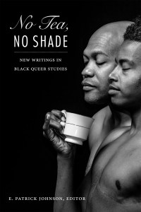 No Tea, No Shade by E. Patrick Johnson